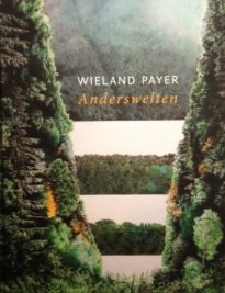 Wieland Payer: Anderswelten