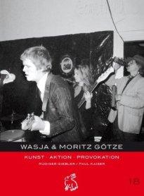 Moritz Götze: Wasja und Moritz Götze : Kunst - Aktion - Provokation