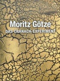 Moritz Götze: Das Cranach-Experiment