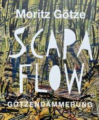 Moritz Götze: Scapa Flow + Götzendämmerung