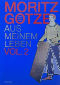Moritz Götze: Aus meinem Leben Vol 2.